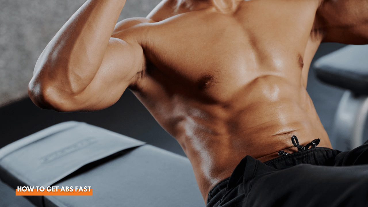 How to Get Abs Fast: Ultimate Men's Guide
