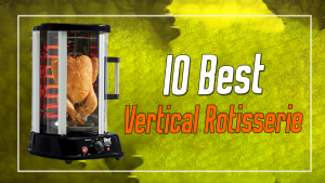 10 Best Vertical Rotisserie In 2021 (Complete Review)