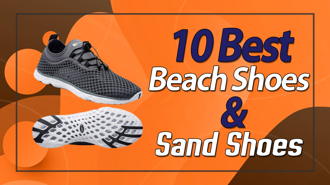 10 Best Beach Shoes and Sand Shoes In 2021 (Complete Reviews)